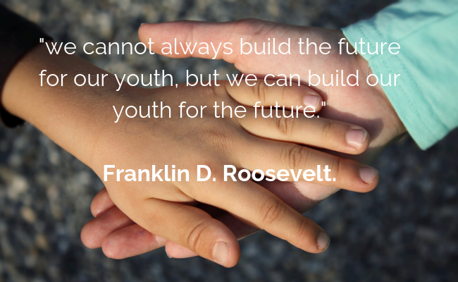 _we cannot always build the future for our youth, but we can build our youth for the future._Franklin D. Roosevelt..png