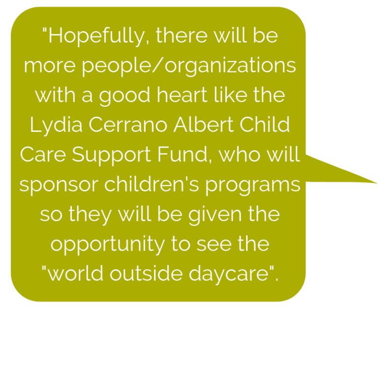 _Hopefully, there will be more people_organizations with a good heart like the Lydia Cerrano Albert Child Care Support Fund, who will sponsor children's programs so they will be given the opportunity to see the _worl.png