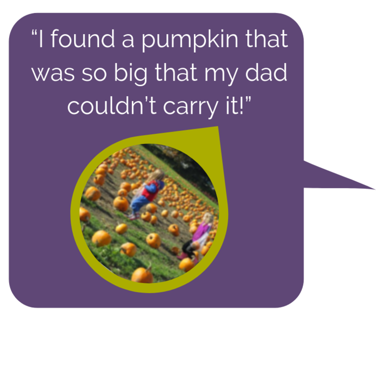 """I found a pumpkin that was so big that my dad couldn't carry it!"".png"