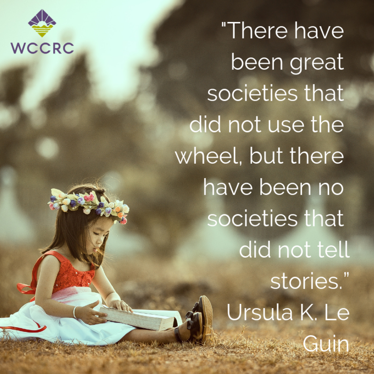 "There have been great societies that did not use the wheel, but there have been no societies that did not tell stories.""_ _Ursula K. Le Guin_.png"